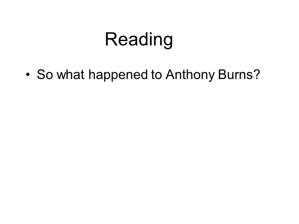 Reading So what happened to Anthony Burns?