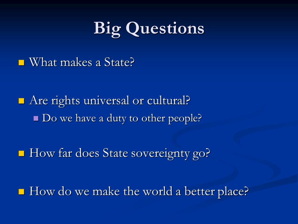 Big Questions What makes a State. What makes a State.