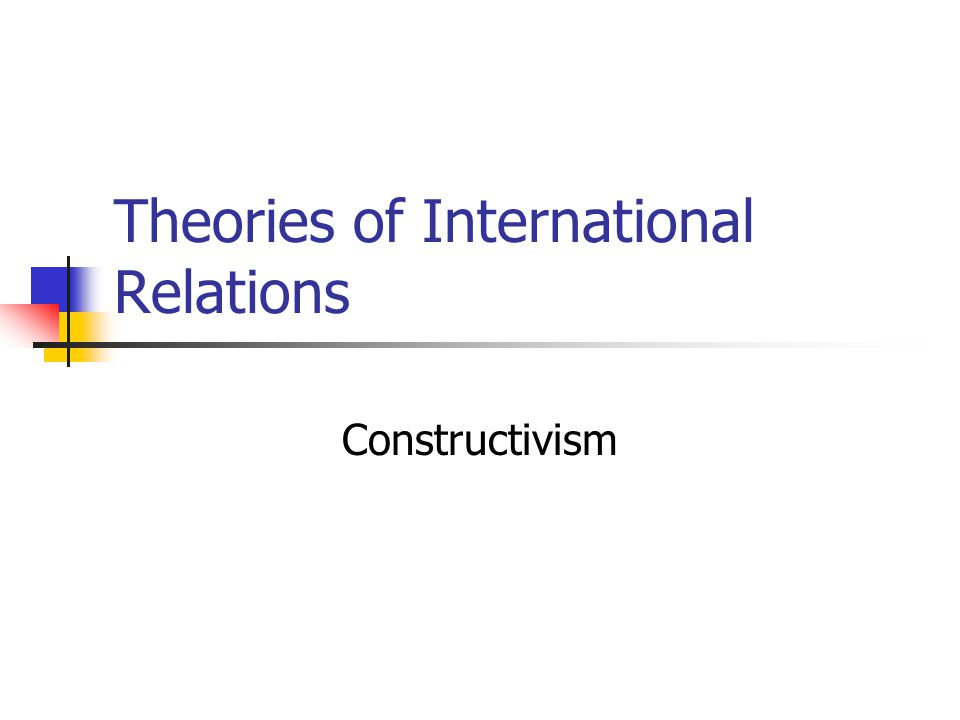IR as a social construction States, alliances or international institutions are examples of social phenomenon in IR.
