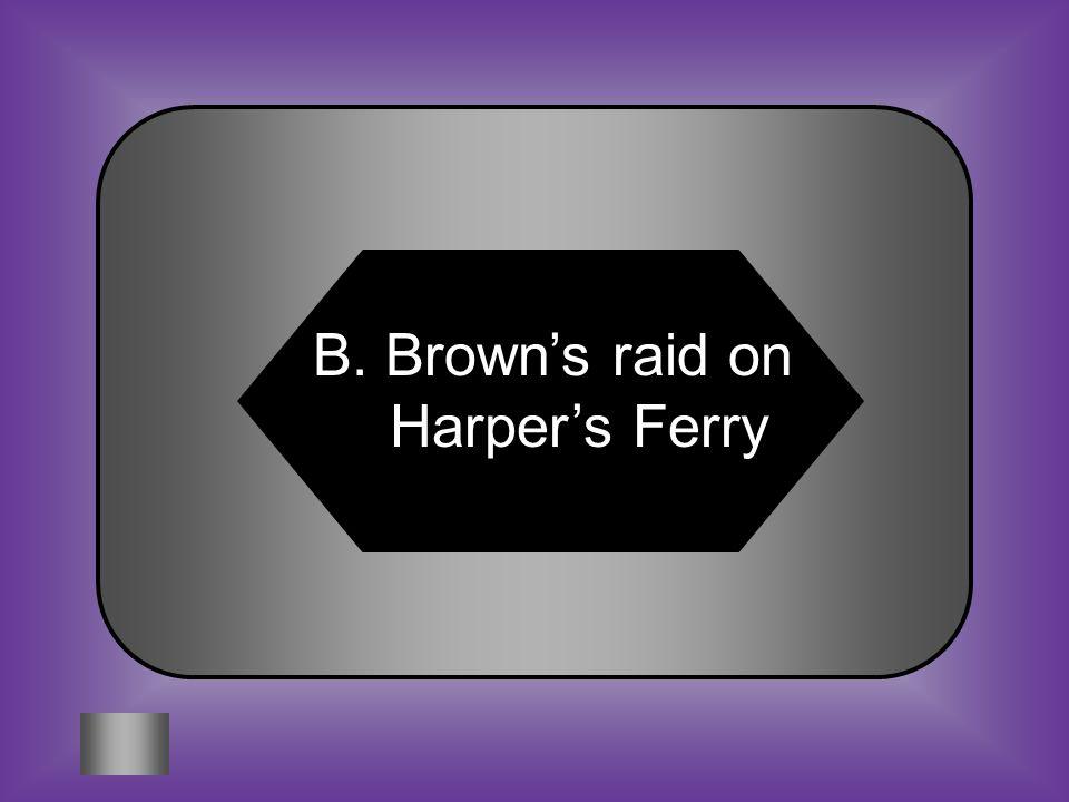 A:B: Murder of Elijah Lovejoy Brown's raid on Harper's Ferry #6 What happened in 1859, after the Nat Turner rebellion and Bleeding Kansas C:D: Underground Railroad Rebellion Dred Scott Riots