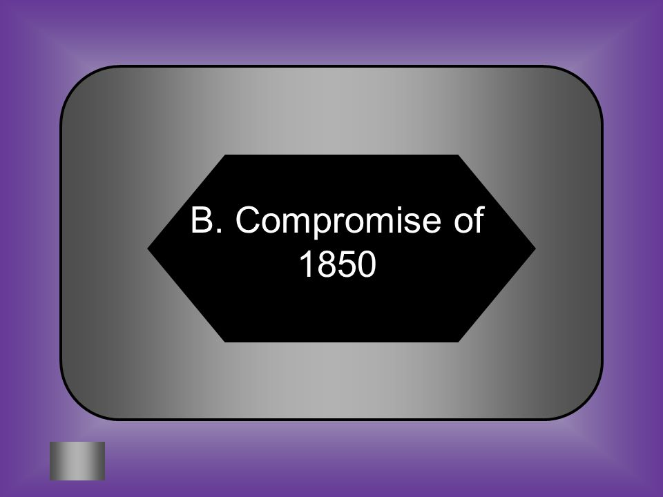 A:B: Missouri Compromise Compromise of 1850 #14 Which compromise resulted in California being admitted to the Union as a free state.