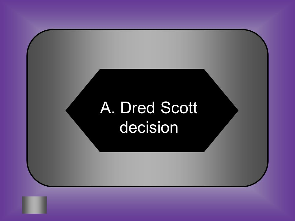 A:B: Dred Scott decision Missouri Compromise #1 What ruling upset northerners because it expanded slavery into territories.