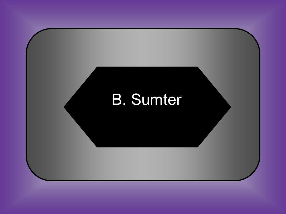 A:B: BraggSumter C:D: Knox Adams #21 The Civil War officially began in 1861 when shots were fired at Fort _____.