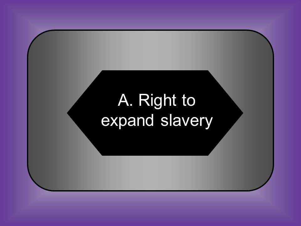A:B: Right to expand slavery Abolition of slavery C:D: Prohibition of alcohol Freedom of religion #24 In the 1840s, the Democratic Party contributed to the westward expansion of the US by supporting the ______.
