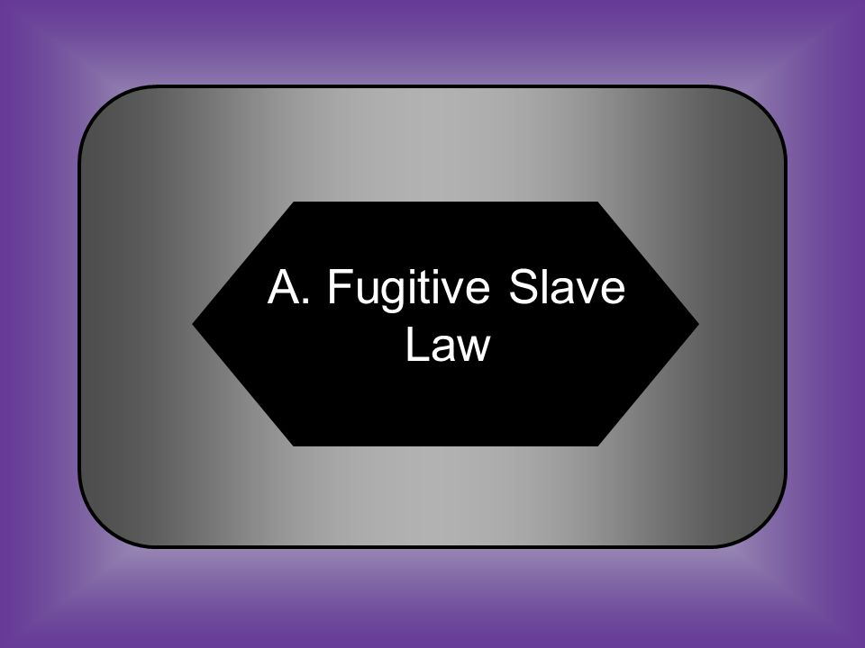 A:B: Fugitive Slave Law Antirunaway Law C:D: Protective Slave Act Slave Retrieval Act #35 This law, passed in 1850, made it illegal for people to harbor runaway slaves, even if the slaves were in free states and territories.