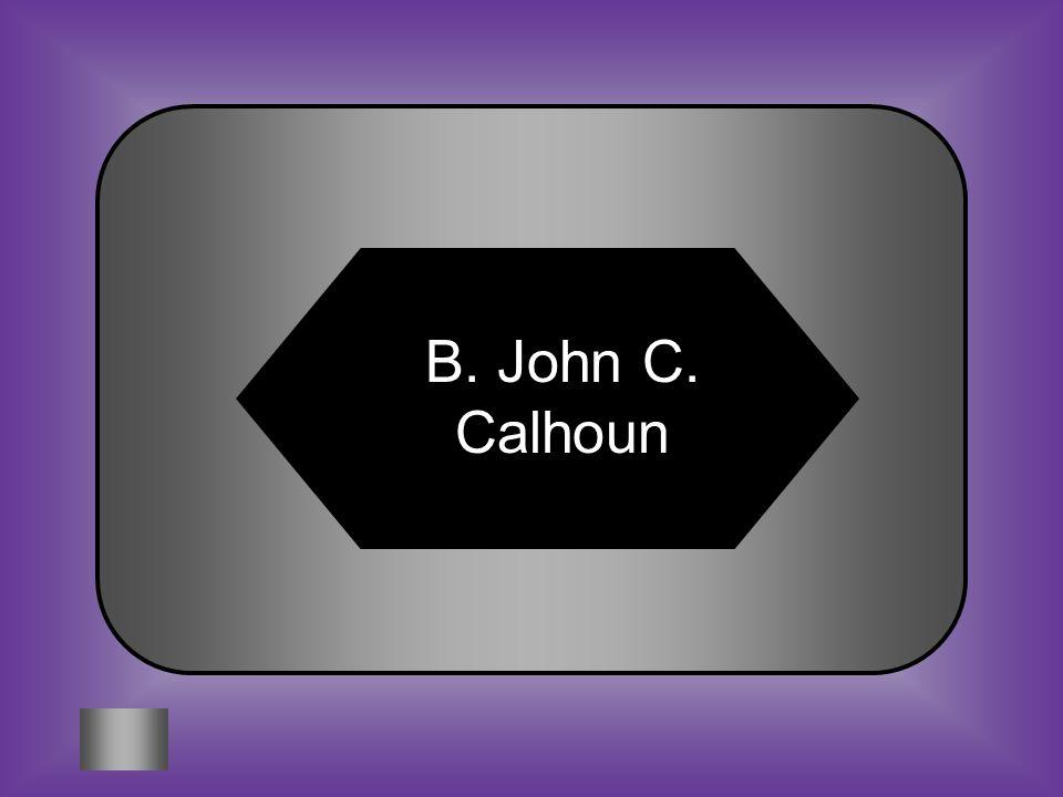 A:B: John Adams John C. Calhoun #4 Which senator spoke out against the Compromise of 1850.
