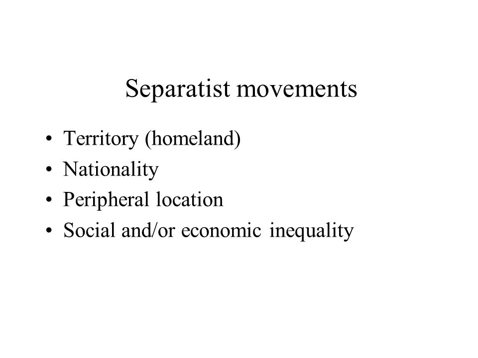 Separatist movements Territory (homeland) Nationality Peripheral location Social and/or economic inequality