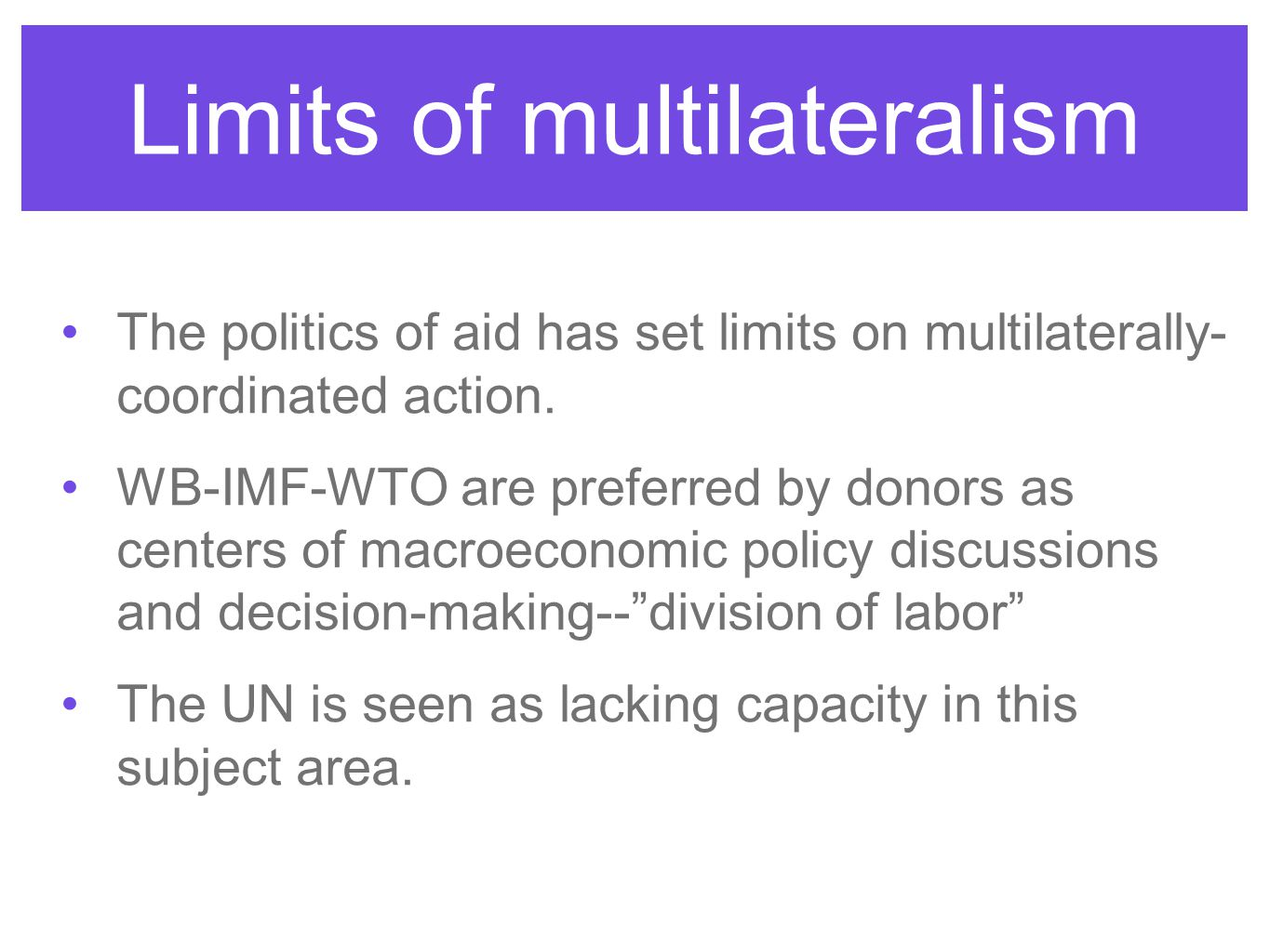 Limits of multilateralism The politics of aid has set limits on multilaterally- coordinated action.