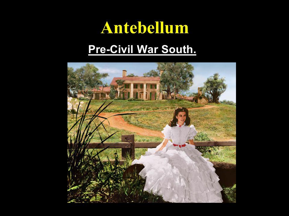 Antebellum Pre-Civil War South.