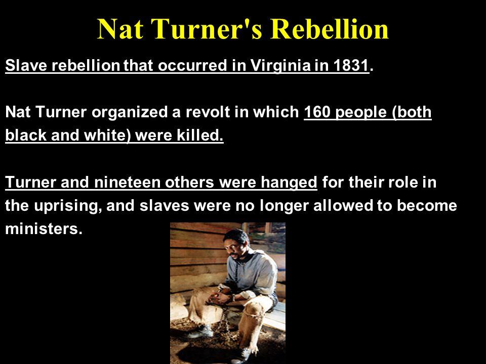 Nat Turner s Rebellion Slave rebellion that occurred in Virginia in 1831.