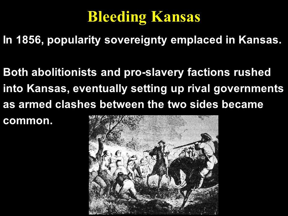Bleeding Kansas In 1856, popularity sovereignty emplaced in Kansas.