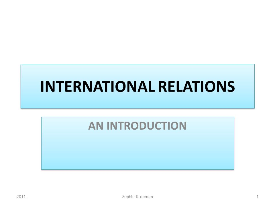 INTERNATIONAL RELATIONS AN INTRODUCTION 2011Sophie Kropman1