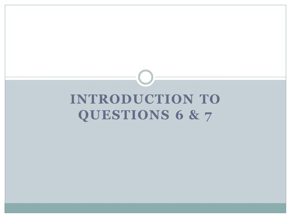 INTRODUCTION TO QUESTIONS 6 & 7