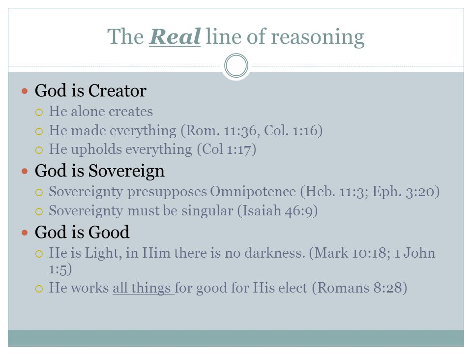 The Real line of reasoning God is Creator  He alone creates  He made everything (Rom.