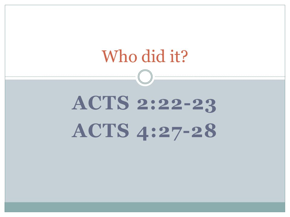 ACTS 2:22-23 ACTS 4:27-28 Who did it