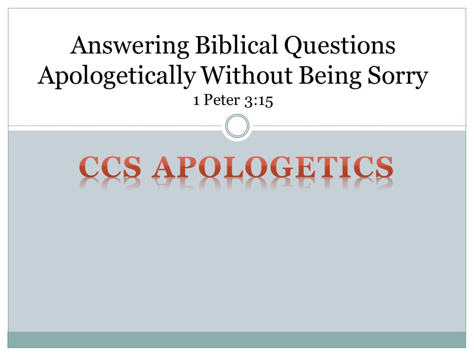 Answering Biblical Questions Apologetically Without Being Sorry 1 Peter 3:15