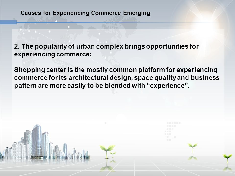 2. The popularity of urban complex brings opportunities for experiencing commerce; Shopping center is the mostly common platform for experiencing comm