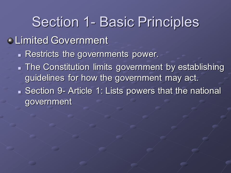Section 1- Basic Principles Limited Government Restricts the governments power.