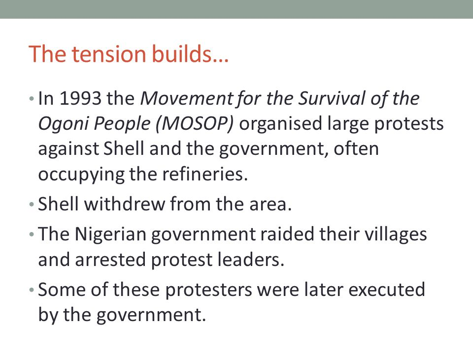 The tension builds… In 1993 the Movement for the Survival of the Ogoni People (MOSOP) organised large protests against Shell and the government, often occupying the refineries.