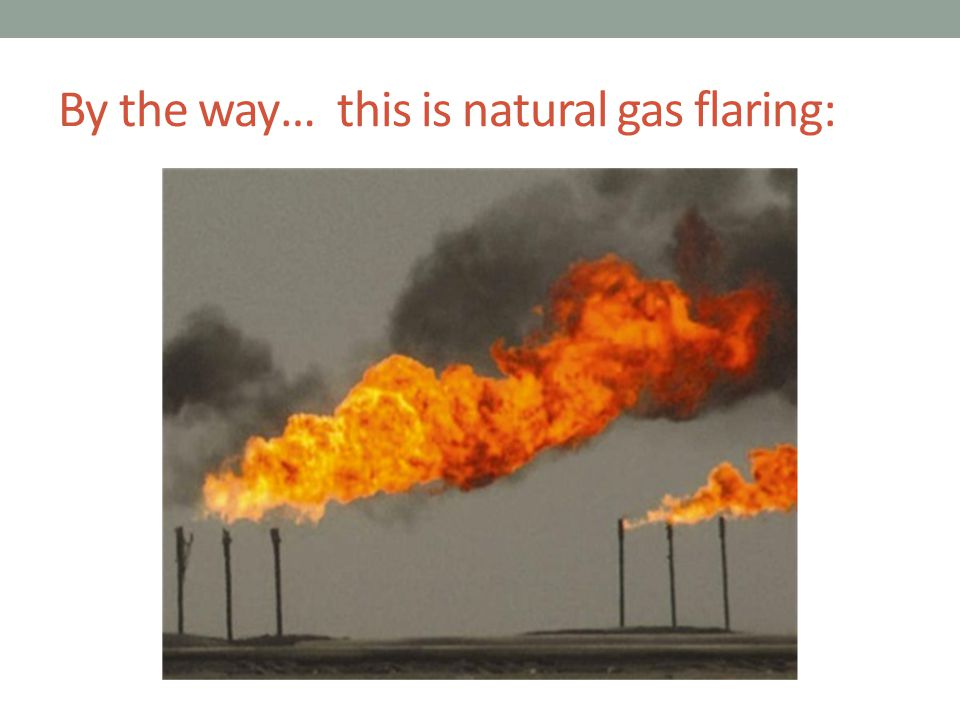By the way… this is natural gas flaring: