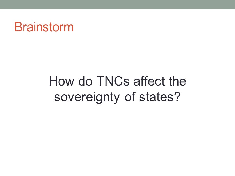 Brainstorm How do TNCs affect the sovereignty of states