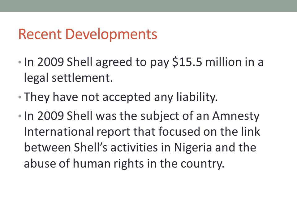 Recent Developments In 2009 Shell agreed to pay $15.5 million in a legal settlement.