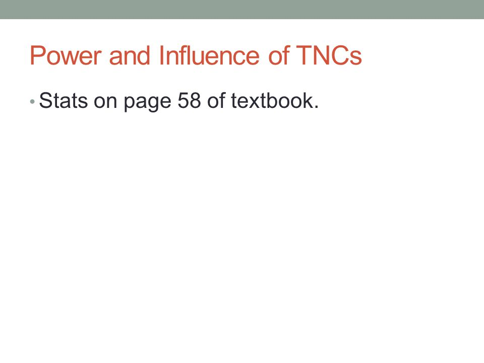 Power and Influence of TNCs Stats on page 58 of textbook.