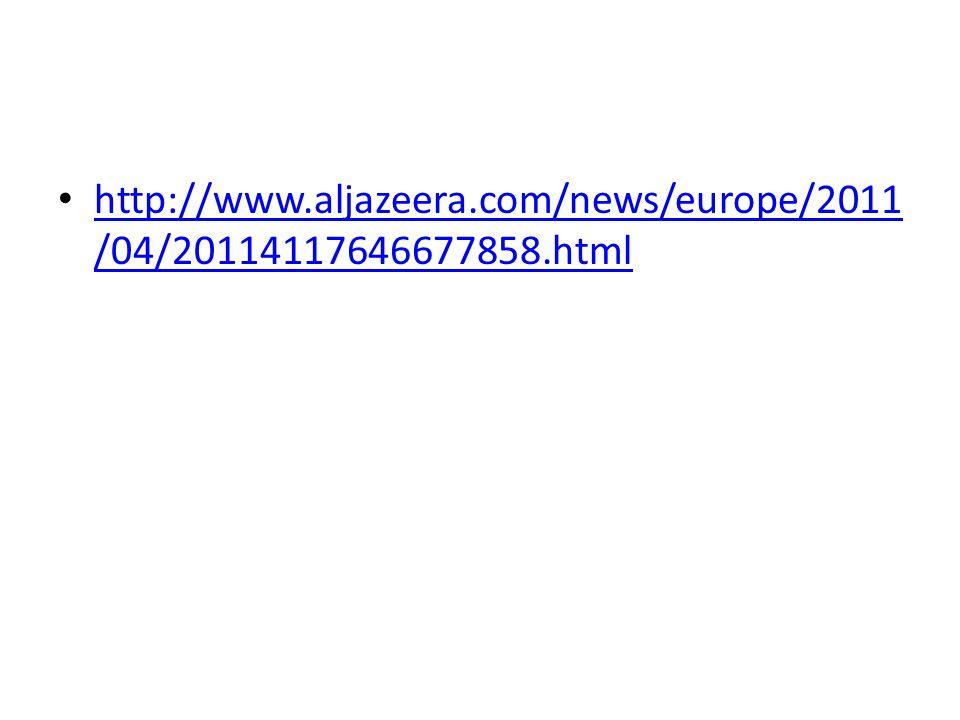 http://www.aljazeera.com/news/europe/2011 /04/20114117646677858.html http://www.aljazeera.com/news/europe/2011 /04/20114117646677858.html