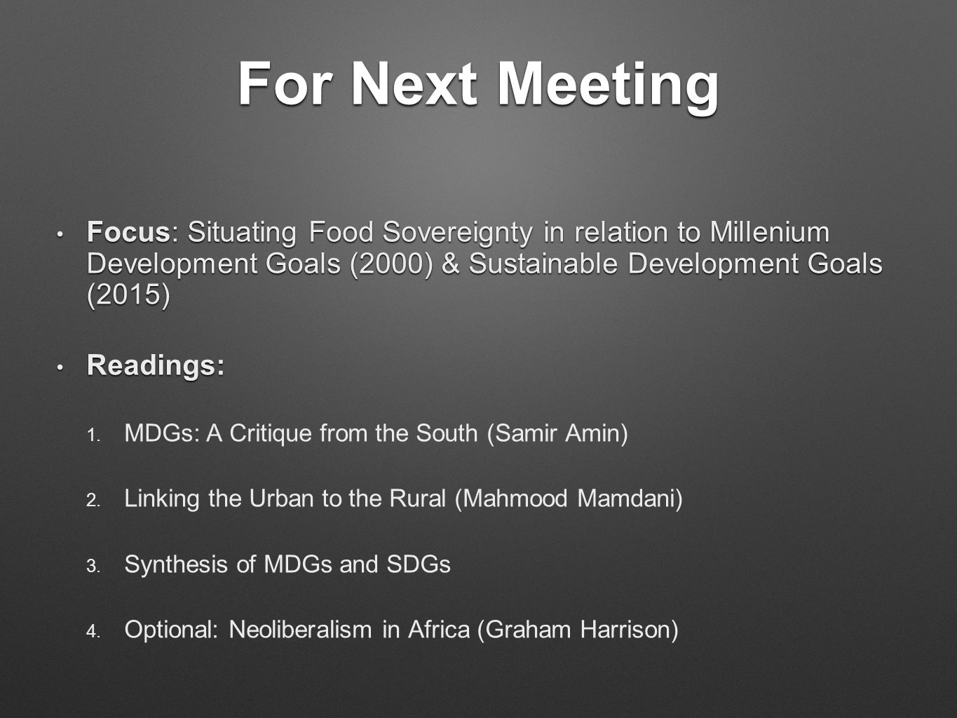 For Next Meeting Focus: Situating Food Sovereignty in relation to Millenium Development Goals (2000) & Sustainable Development Goals (2015) Focus: Situating Food Sovereignty in relation to Millenium Development Goals (2000) & Sustainable Development Goals (2015) Readings: Readings: 1.