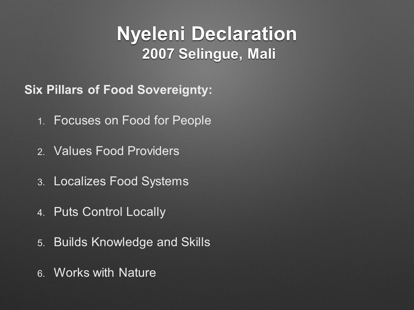 Nyeleni Declaration 2007 Selingue, Mali Six Pillars of Food Sovereignty: 1.