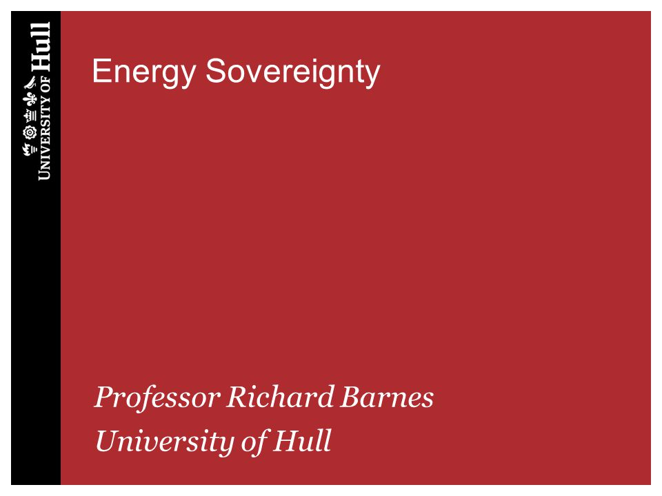 Energy Sovereignty Professor Richard Barnes University of Hull