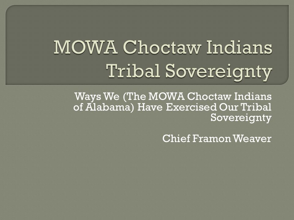 Ways We (The MOWA Choctaw Indians of Alabama) Have Exercised Our Tribal Sovereignty Chief Framon Weaver