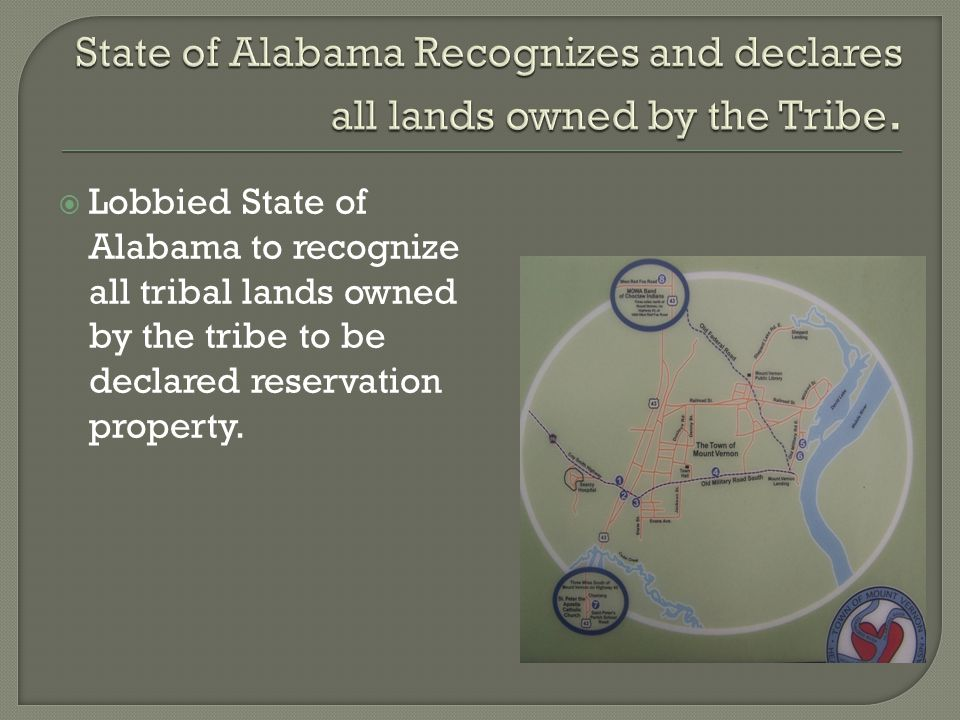  Lobbied State of Alabama to recognize all tribal lands owned by the tribe to be declared reservation property.