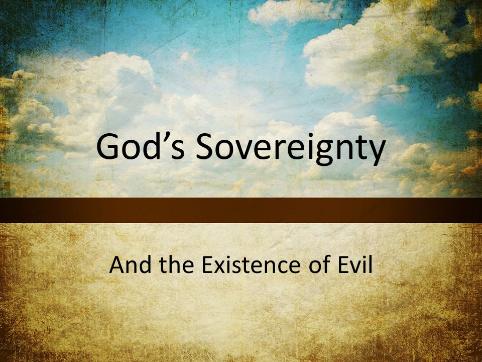 God's Sovereignty And the Existence of Evil
