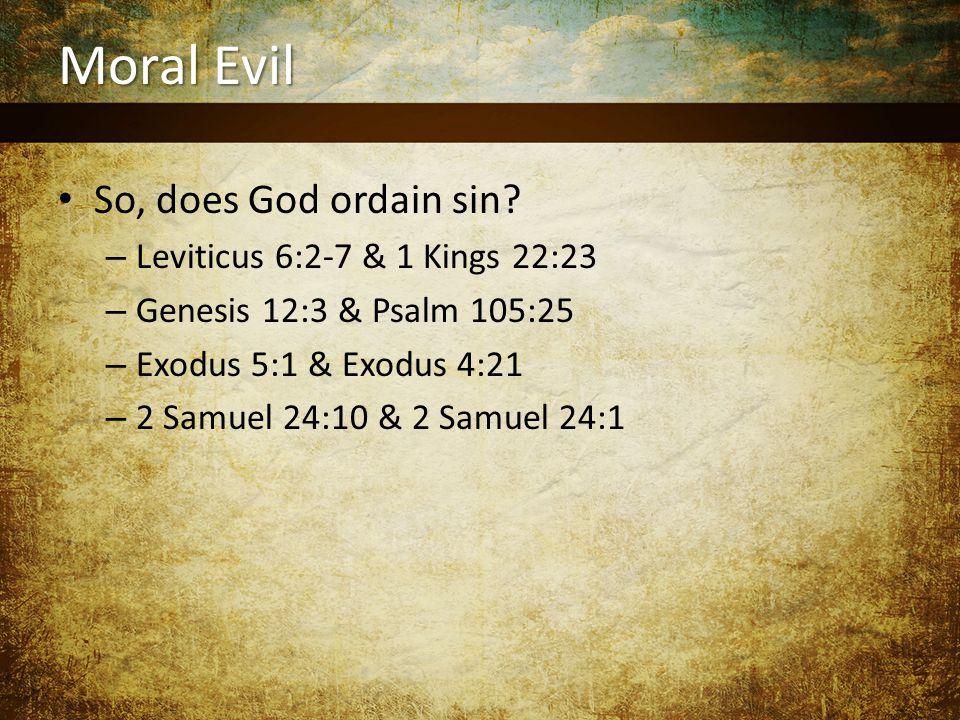 Moral Evil So, does God ordain sin.