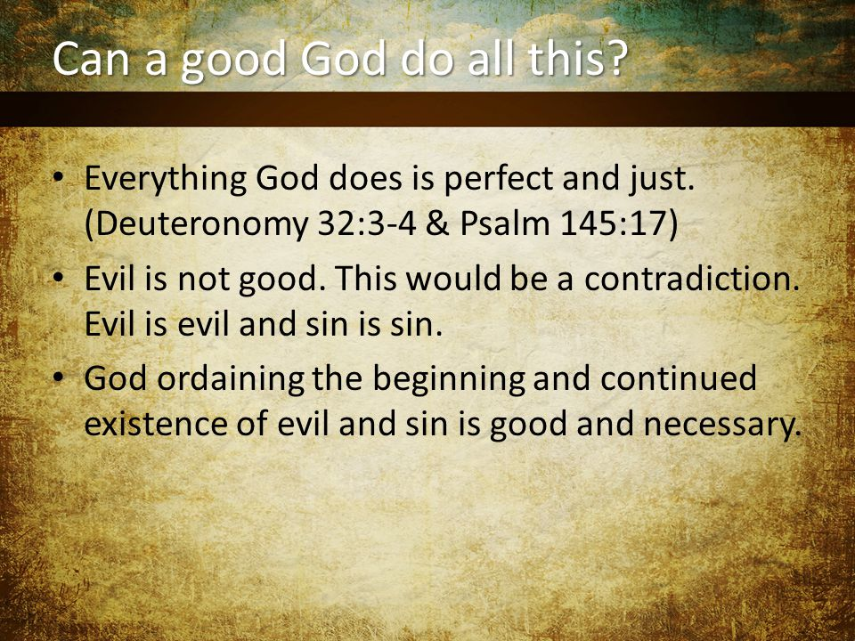 Can a good God do all this. Everything God does is perfect and just.