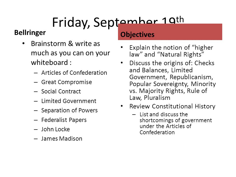 Friday, September 19 th Bellringer Brainstorm & write as much as you can on your whiteboard : – Articles of Confederation – Great Compromise – Social