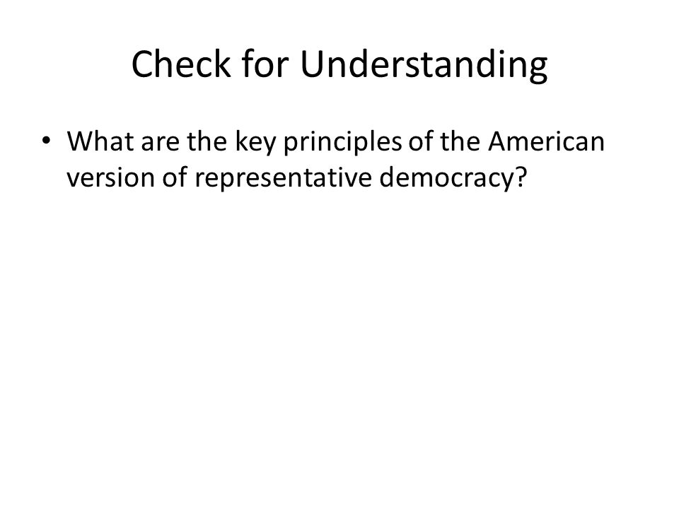 Check for Understanding What are the key principles of the American version of representative democracy?