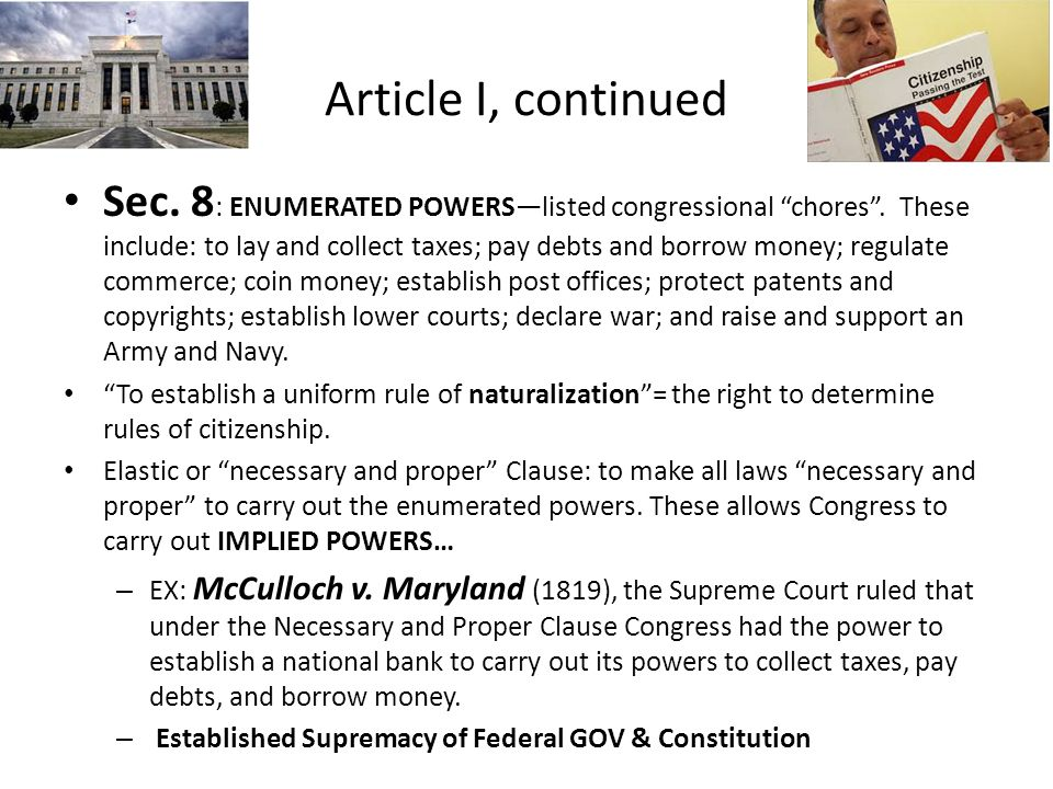 Article I, continued Sec. 8 : ENUMERATED POWERS—listed congressional chores .