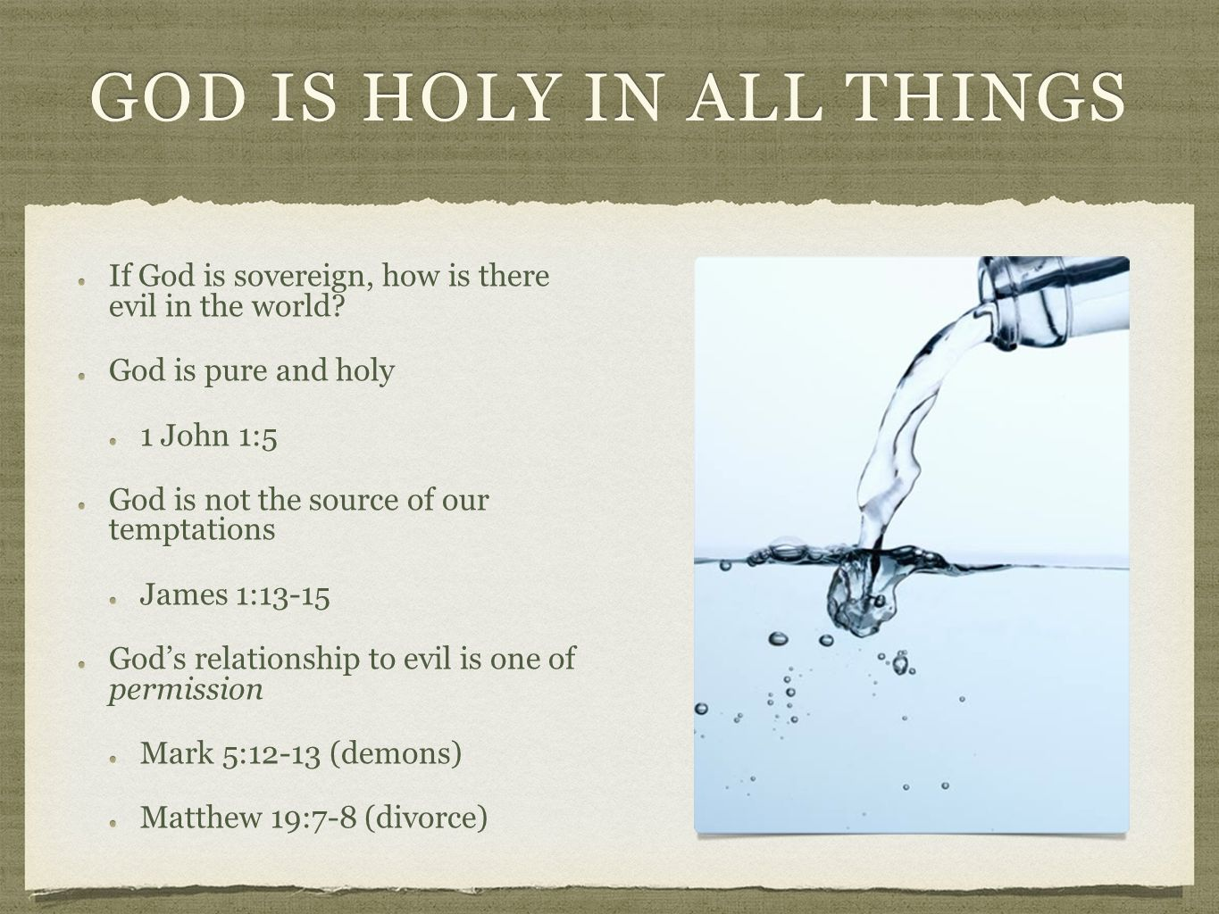 GOD IS HOLY IN ALL THINGS If God is sovereign, how is there evil in the world? God is pure and holyGod is pure and holy 1 John 1:51 John 1:5 God is no