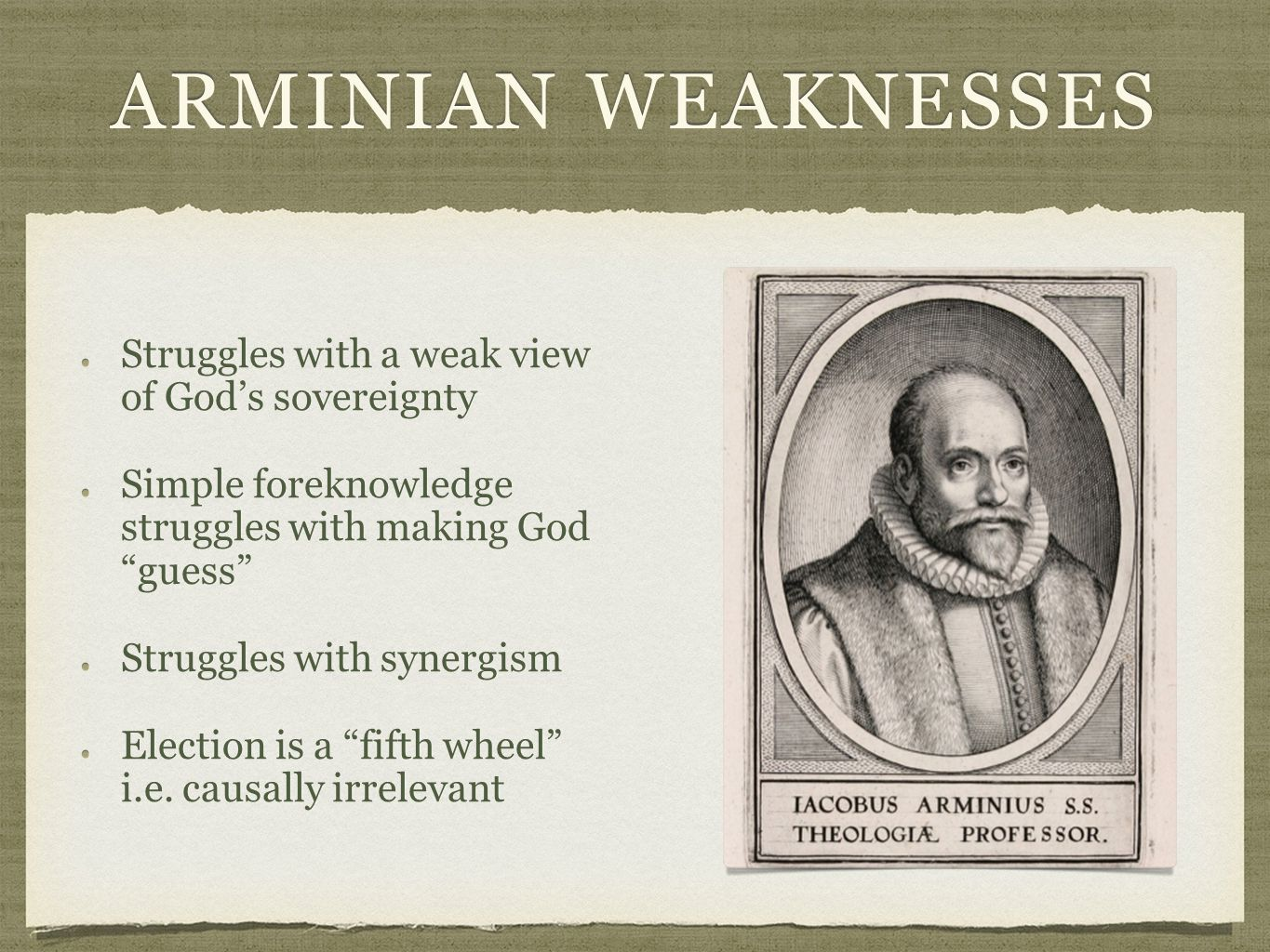 "ARMINIAN WEAKNESSES Struggles with a weak view of God's sovereignty Simple foreknowledge struggles with making God ""guess"" Struggles with synergismStr"