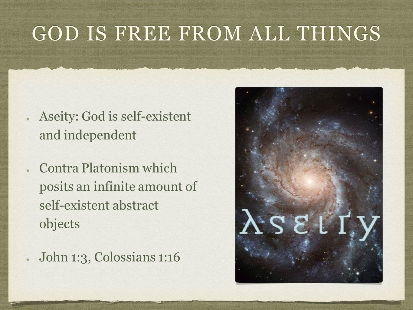GOD IS FREE FROM ALL THINGS Aseity: God is self-existent and independent Contra Platonism which posits an infinite amount of self-existent abstract ob