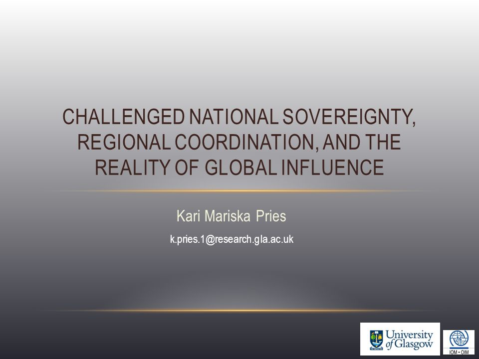 Kari Mariska Pries k.pries.1@research.gla.ac.uk CHALLENGED NATIONAL SOVEREIGNTY, REGIONAL COORDINATION, AND THE REALITY OF GLOBAL INFLUENCE