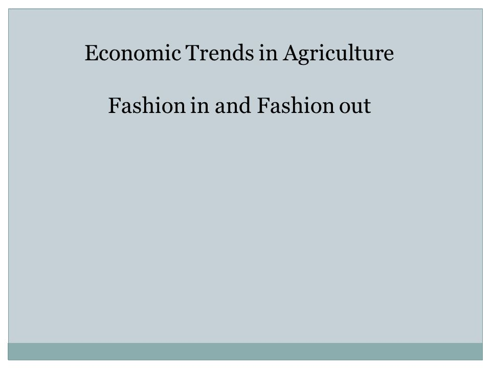 Economic Trends in Agriculture Fashion in and Fashion out