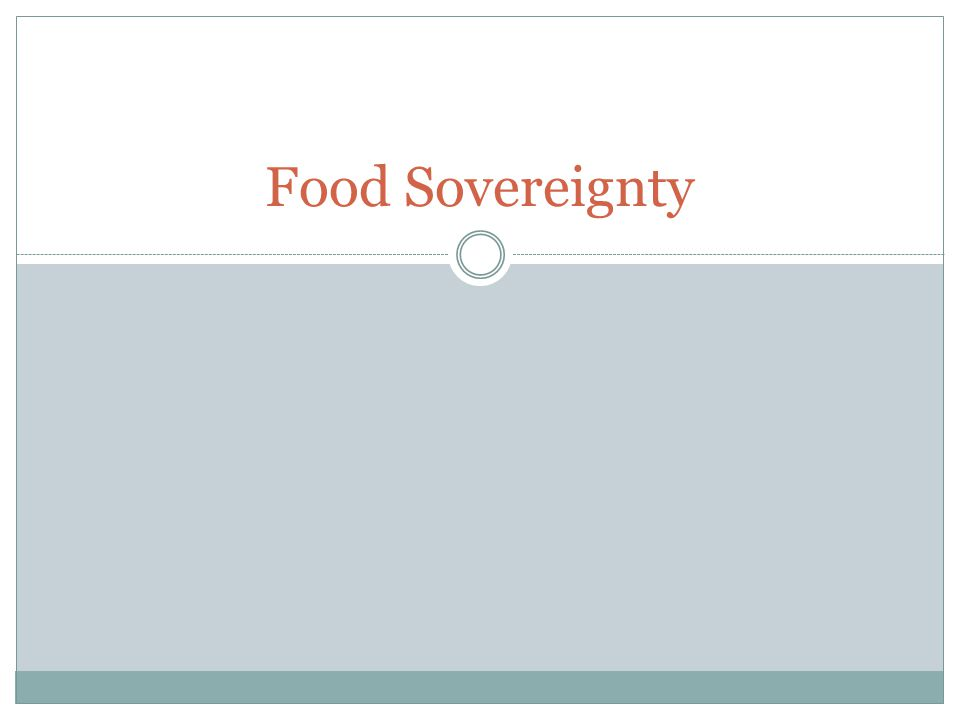 http://www.youtube.com/watch?v=th4uT2co Xhk Food sovereignty - the claimed right of peoples to define their own food, agriculture, livestock and fisheries systems, in contrast to having food largely subject to international market forces.