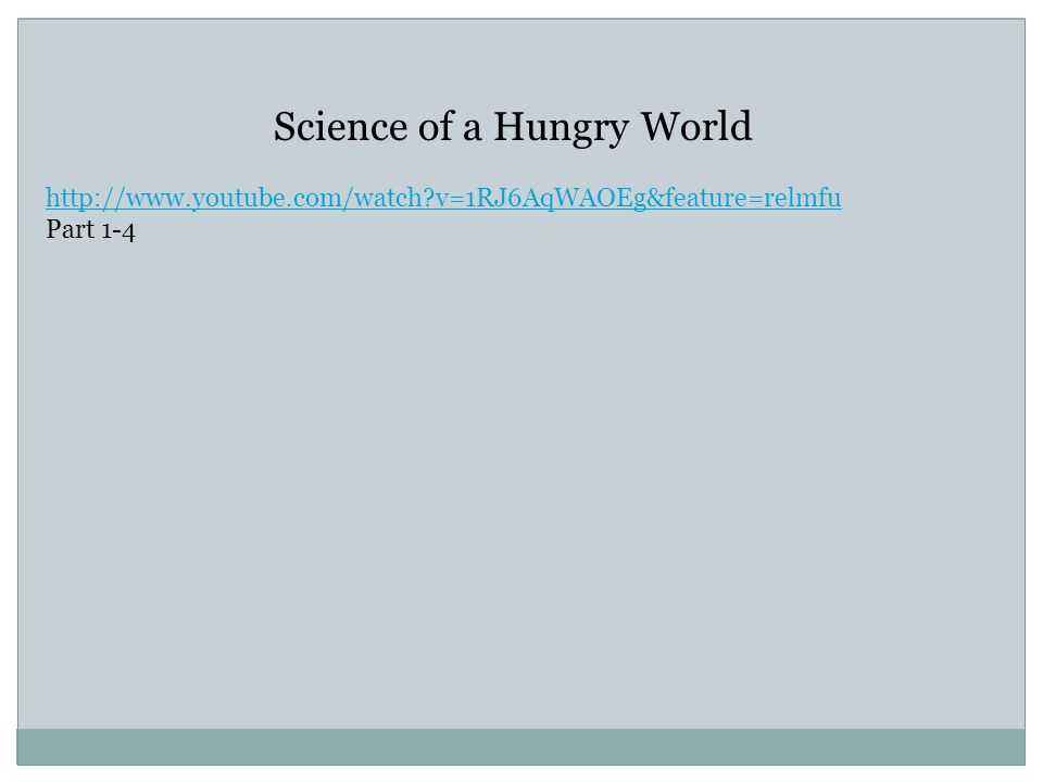 Science of a Hungry World http://www.youtube.com/watch v=1RJ6AqWAOEg&feature=relmfu Part 1-4