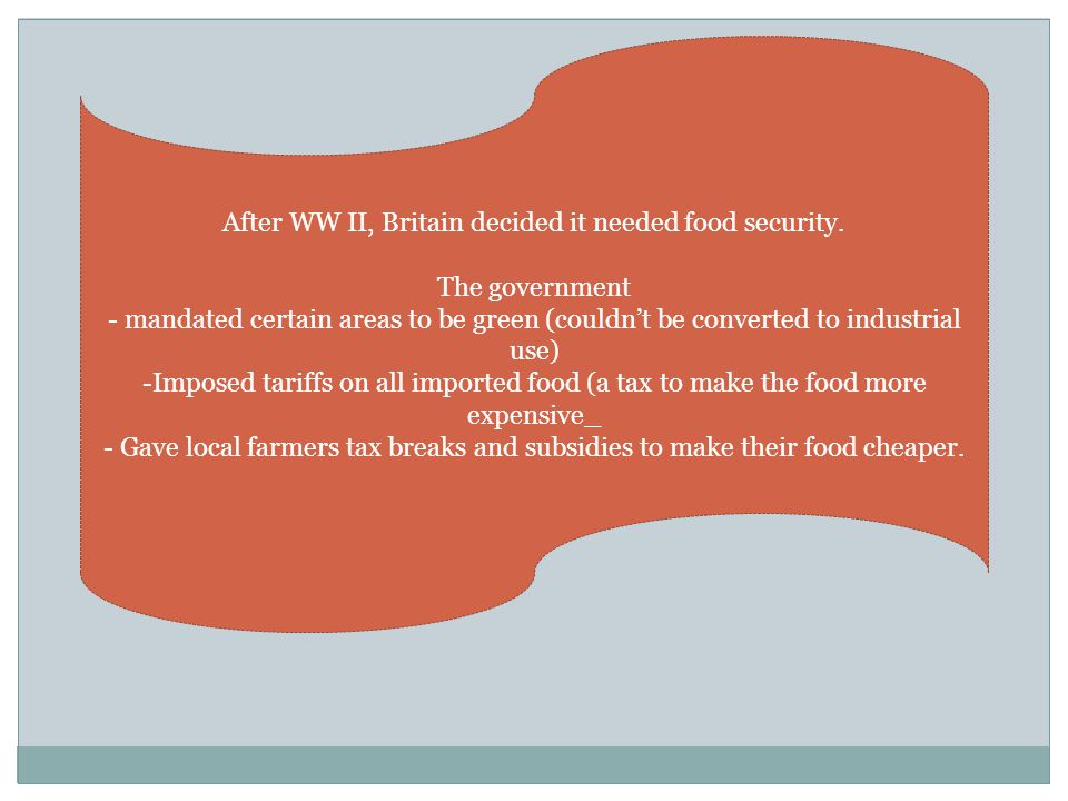 After WW II, Britain decided it needed food security. The government - mandated certain areas to be green (couldn't be converted to industrial use) -I