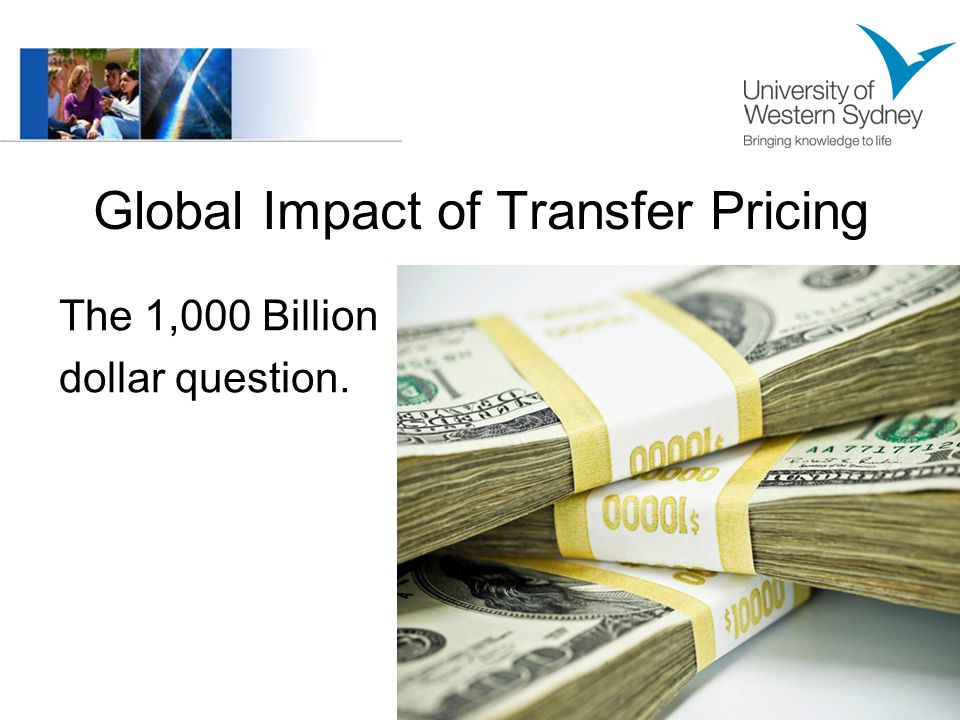 Global Impact of Transfer Pricing The 1,000 Billion dollar question.