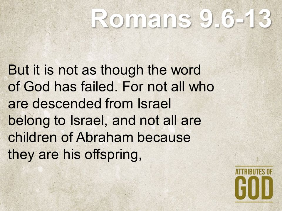 Romans 9.6-13 but Through Isaac shall your offspring be named. This means that it is not the children of the flesh who are the children of God, but the children of the promise are counted as offspring.