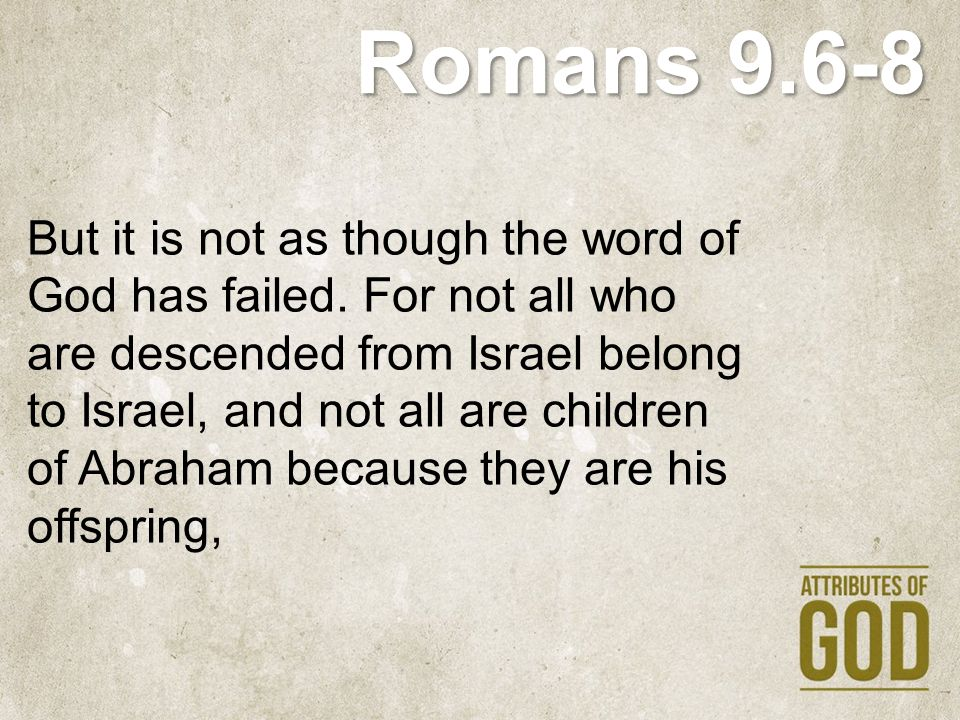 Romans 9.6-8 but Through Isaac shall your offspring be named. This means that it is not the children of the flesh who are the children of God, but the children of the promise are counted as offspring.